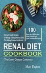 Renal Diet Cookbook - 100 Easy And Effective Low Potassium, Low Sodium Kidney-Friendly Recipes To Manage Kidney Disease (CKD) (The Kidney Disease Cookbook)