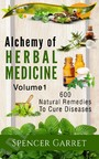 Alchemy of Herbal Medicine- 600 Natural remedies to Cure Diseases - 600 Natural Remedies to Cure Diseases