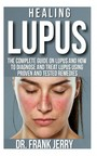 Healing Lupus - The Complete Guide on Lupus and How to diagnose and Treat Lupus using Proven and Tested Remedies