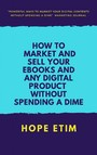 How to Market and Sell Your Ebooks and any Digital Product Without Spending a Dime
