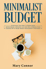 Minimalist Budget - Everything You Need To Know About Saving Money, Spending Less And Decluttering Your Finances With Smart Money Management Strategies