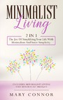 Minimalist Living: 2 in 1: The Joy Of Simplifying Your Life With Minimalism And Inner Simplicity: - Includes Minimalist Living and Minimalist Budget