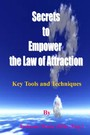 Secrets to Empower the Law of Attraction - Key Tools and Techniques