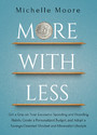 More With Less - Get a Grip on Your Excessive Spending and Hoarding Habits, Create a Personalized Budget, and Adopt a Savings-Oriented Mindset and Minimalist Lifestyle