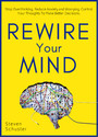 Rewire Your Mind - Stop Overthinking. Reduce Anxiety and Worrying. Control Your Thoughts To Make Better Decisions.