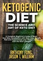 Ketogenic Diet - The Science and Art of Keto Diet - A Complete Beginner's Guide to Reset Your Slow Metabolism with Keto, Lose Weight Fast and Supercharge your Mental Clarity with the Keto Lifestyle
