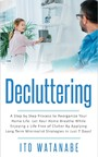 Decluttering - A Step by Step Process to Reorganize Your Home Life. Let Your Home Breathe While Enjoying a Life Free of Clutter by Applying Long Term Minimalist Strategies in Just 7 Days!