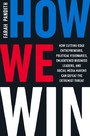 How We Win - How Cutting-Edge Entrepreneurs, Political Visionaries, Enlightened Business Leaders, and Social Media Mavens Can Defeat the Extremist Threat
