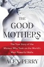 Good Mothers - The True Story of the Women Who Took On the World's Most Powerful Mafia