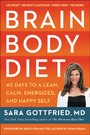Brain Body Diet - 40 Days to a Lean, Calm, Energized, and Happy Self