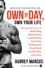 Own the Day, Own Your Life - Optimized Practices for Waking, Working, Learning, Eating, Training, Playing, Sleeping, and Sex