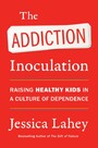 Addiction Inoculation - Raising Healthy Kids in a Culture of Dependence