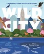 Wild City - A Brief History of New York City in 40 Animals