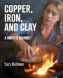 Copper, Iron, and Clay - A Smith's Journey