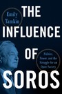 Influence of Soros - Politics, Power, and the Struggle for Open Society