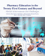 Pharmacy Education in the Twenty First Century and Beyond - Global Achievements and Challenges