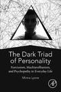 The Dark Triad of Personality - Narcissism, Machiavellianism, and Psychopathy in Everyday Life