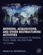 Mergers, Acquisitions, and Other Restructuring Activities - An Integrated Approach to Process, Tools, Cases, and Solutions