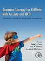 Exposure Therapy for Children with Anxiety and OCD - Clinician's Guide to Integrated Treatment