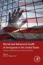 Mental and Behavioral Health of Immigrants in the United States - Cultural, Environmental, and Structural Factors