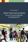 Credit Data and Scoring - The First Triumph of Big Data and Big Algorithms