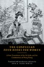 Confucian Four Books for Women - A New Translation of the Nu Sishu and the Commentary of Wang Xiang