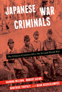 Japanese War Criminals - The Politics of Justice After the Second World War