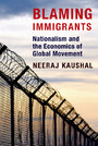 Blaming Immigrants - Nationalism and the Economics of Global Movement