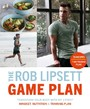 Rob Lipsett Game Plan - Transform Your Body with My 3 Point Mindset, Nutrition and Training Plan
