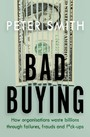 Bad Buying - How organisations waste billions through failures, frauds and f*ck-ups