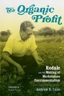 Organic Profit - Rodale and the Making of Marketplace Environmentalism