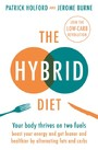 Hybrid Diet - Your body thrives on two fuels - discover how to boost your energy and get leaner and healthier by alternating fats and carbs