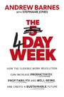 4 Day Week - How the Flexible Work Revolution Can Increase Productivity, Profitability and Well-being, and Create a Sustainable Future