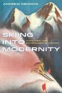 Skiing into Modernity - A Cultural and Environmental History