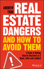 Real Estate Dangers and How to Avoid Them - A Guide to Making Smarter Decisions as a Buyer, Seller and Landlord