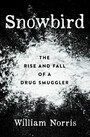Snowbird - The Rise and Fall of a Drug Smuggler