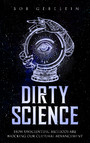 Dirty Science - How Unscientific Methods Are Blocking Our Cultural Advancement