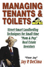 Managing Tenants & Toilets - Street-Smart Landlording Techniques for Small-time Real Estate Investors