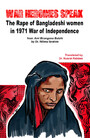 War Heroines Speak - The Rape of Bangladeshi women in 1971 war of Independence