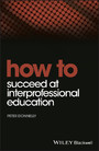 How to Succeed at Interprofessional Education