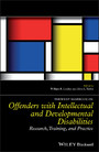 The Wiley Handbook on Offenders with Intellectual and Developmental Disabilities - Research, Training, and Practice