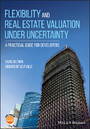 Flexibility and Real Estate Valuation under Uncertainty - A Practical Guide for Developers