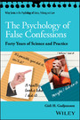 The Psychology of False Confessions - Forty Years of Science and Practice