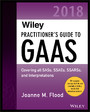 Wiley Practitioner's Guide to GAAS 2018 - Covering all SASs, SSAEs, SSARSs, PCAOB Auditing Standards, and Interpretations