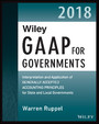 Wiley GAAP for Governments 2018 - Interpretation and Application of Generally Accepted Accounting Principles for State and Local Governments