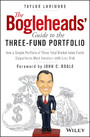 The Bogleheads' Guide to the Three-Fund Portfolio - How a Simple Portfolio of Three Total Market Index Funds Outperforms Most Investors with Less Risk