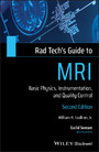 Rad Tech's Guide to MRI - Basic Physics, Instrumentation, and Quality Control
