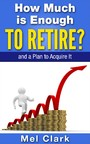 How Much is Enough to Retire? - and a Plan to Acquire It