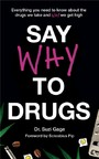 Say Why to Drugs - Everything You Need to Know About the Drugs We Take and Why We Get High
