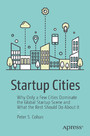 Startup Cities - Why Only a Few Cities Dominate the Global Startup Scene and What the Rest Should Do About It